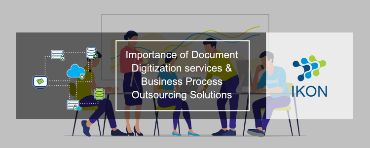 Importance of Document Digitization services & Business Process Outsourcing Solutions by IKON BPS